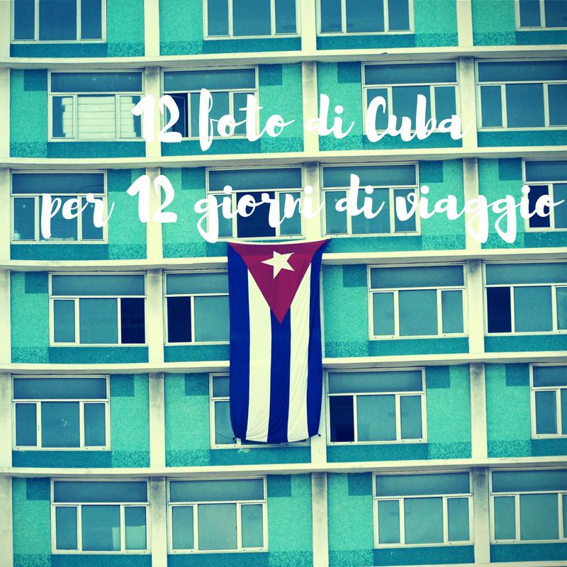 12 foto di Cuba per 12 giorni di viaggio- il foto racconto